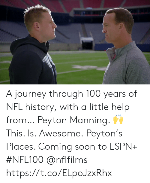 Espn, Journey, and Memes: A journey through 100 years of NFL history, with a little help from… Peyton Manning. 🙌  This. Is. Awesome.  Peyton's Places. Coming soon to ESPN+ #NFL100 @nflfilms https://t.co/ELpoJzxRhx