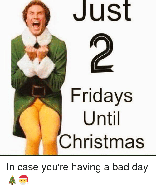 memes and having a bad day a just fridays until christmas in