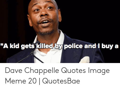 A Kid Gets Killed by Police and I Buy a Dave Chappelle ...