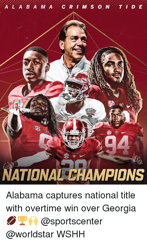 Memes, SportsCenter, and Worldstar: A L A B A M ACRI M S O N TI D E  NATIONAL CHAMPIONS Alabama captures national title with overtime win over Georgia 🏈🏆🙌 @sportscenter @worldstar WSHH