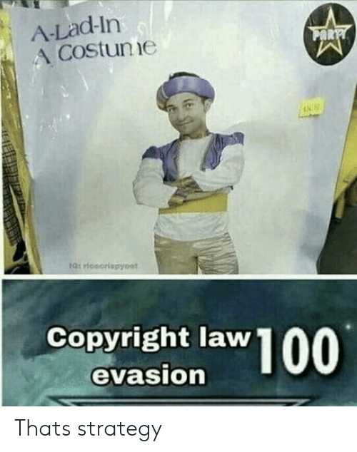 Strategy, Copyright, and Law: A-Lad-In  A Costunie  Q: rionorispyoot  Copyright law  evasion Thats strategy