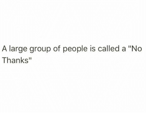 """Dank, 🤖, and Group: A large group of people is called a """"No  Thanks"""""""