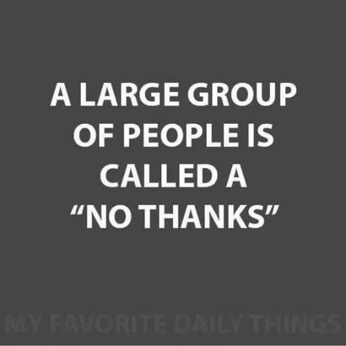 "Memes, 🤖, and Group: A LARGE GROUP  OF PEOPLE IS  CALLED A  ""NO THANKS"""