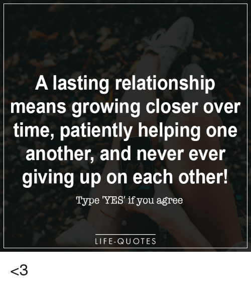 A Lasting Relationship Means Growing Closer Over Time Patiently Custom Quotes About Growing In A Relationship