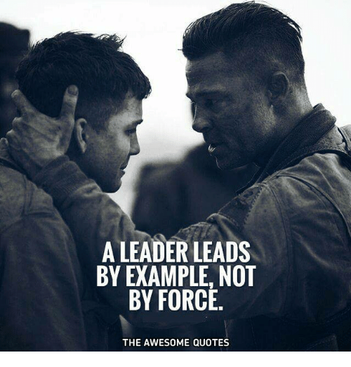 A Leader Leads By Example Not By Force The Awesome Quotes Quotes