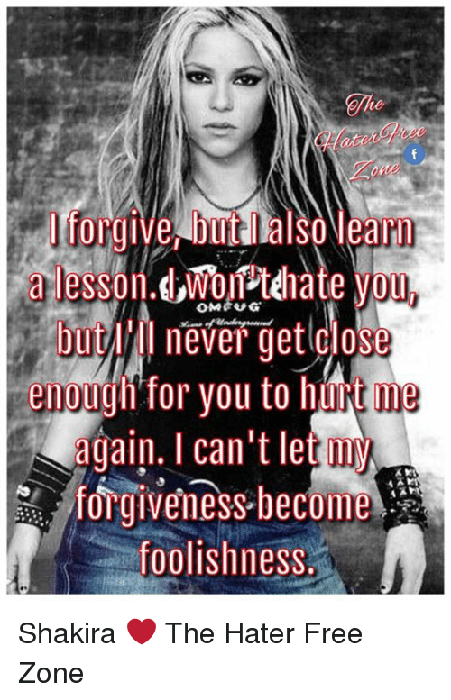 Memes, Shakira, and Free: a lesson. dWoftehate  oun  enoudh for you to hurt me  again. I can't let my  forgiveness become  foolishness. Shakira ❤️ The Hater Free Zone