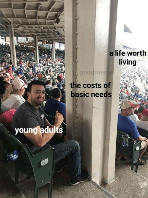 Life, Living, and Basic: a life worth  living  &goodmeme  the costs of  basic needs  young adults  7