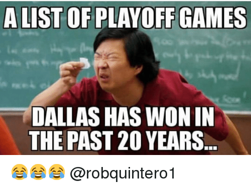 Memes, Dallas, and Games: A LIST OF PLAYOFF GAMES  DALLAS HAS WON IN  THE PAST 20 YEARS 😂😂😂 @robquintero1