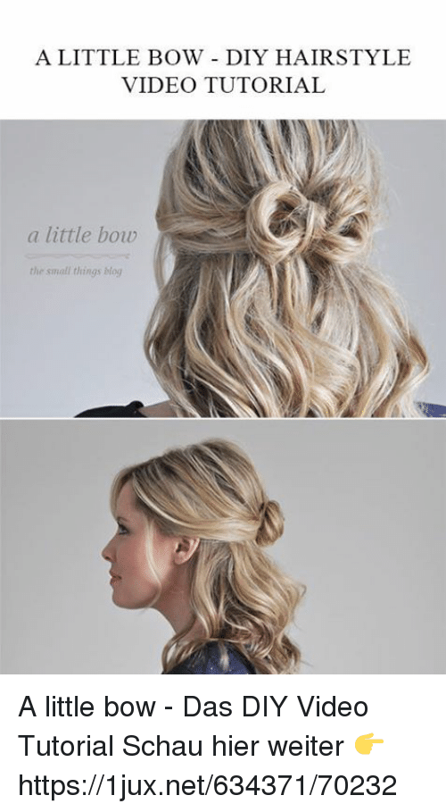 Blog, Video, and German (Language): A LITTLE BOW DIY HAIRSTYLE  VIDEO TUTORIAL  a little bow  the small things blog A little bow - Das DIY Video Tutorial Schau hier weiter 👉 https://1jux.net/634371/70232