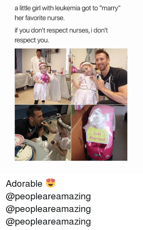 "Memes, Respect, and Girl: a little girl with leukemia got to ""marry""  her favorite nursee  f you don't respect nurses,i don't  respect you  Just  Merried Adorable 😍 @peopleareamazing @peopleareamazing @peopleareamazing"
