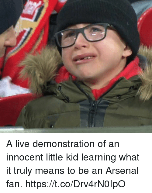 Arsenal, Memes, and Live: A live demonstration of an innocent little kid learning what it truly means to be an Arsenal fan. https://t.co/Drv4rN0IpO