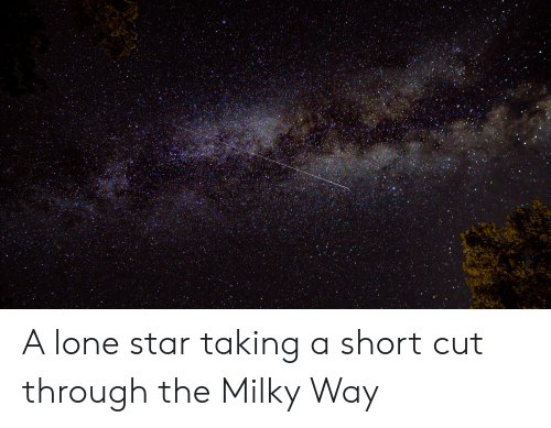 Star, Milky Way, and Milky: A lone star taking a short cut through the Milky Way