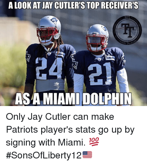 Jay, Memes, and Patriotic: A LOOKAT JAY CUTLER'S TOP RECEIVER'S  NF  IT  24 21  ASA MIAMI DOLPHIN Only Jay Cutler can make Patriots player's stats go up by signing with Miami. 💯 #SonsOfLiberty12🇺🇸