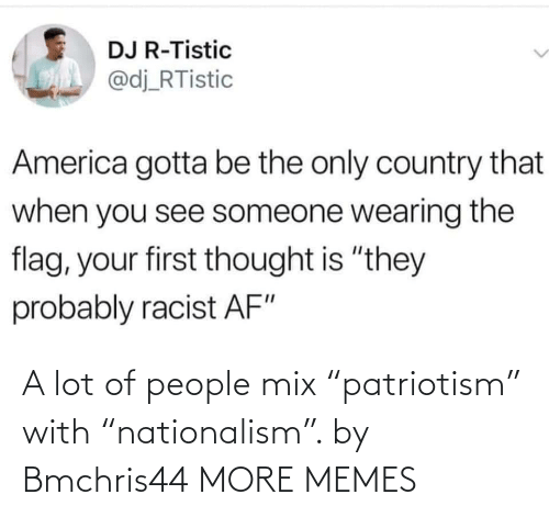 """Dank, Memes, and Target: A lot of people mix """"patriotism"""" with """"nationalism"""". by Bmchris44 MORE MEMES"""