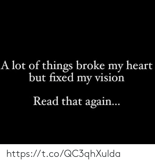 Memes, Vision, and Heart: A lot of things broke my heart  but fixed my vision  Read that agai... https://t.co/QC3qhXulda