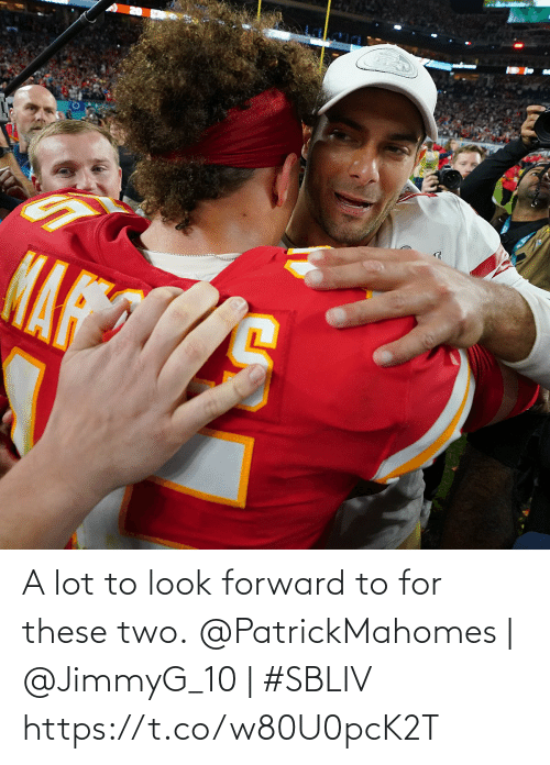 Memes, 🤖, and For: A lot to look forward to for these two.  @PatrickMahomes | @JimmyG_10 | #SBLIV https://t.co/w80U0pcK2T