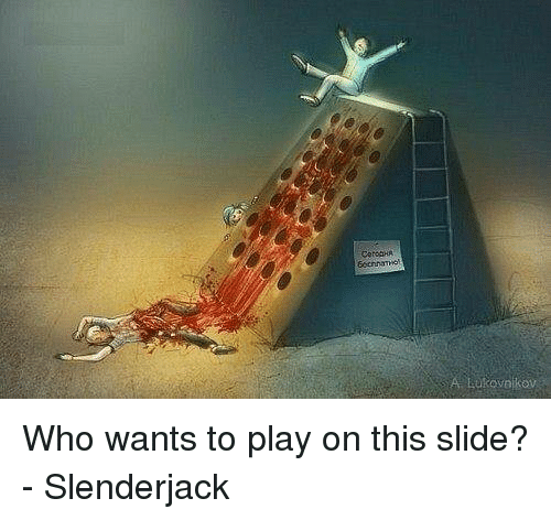 A Lukovnikov Who Wants to Play on This Slide? - Slenderjack