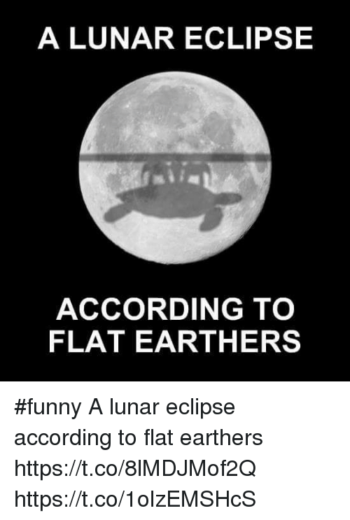 a lunar eclipse according to flat earth ers funny a 20053023 a lunar eclipse according to flat earth ers funny a lunar eclipse