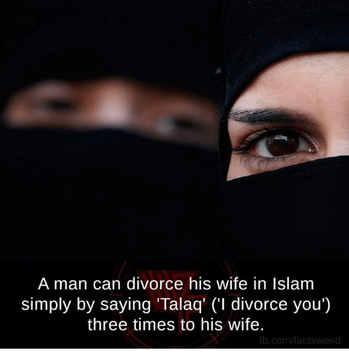 A Man Can Divorce His Wife in Islam Simply by Saying 'Talaq