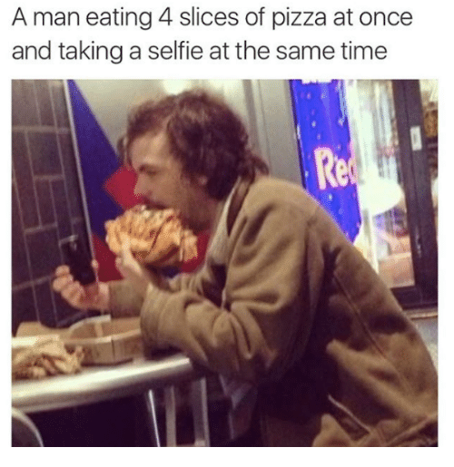 Pizza, Selfie, and Time: A man eating 4 slices of pizza at once  and taking a selfie at the same time  Re