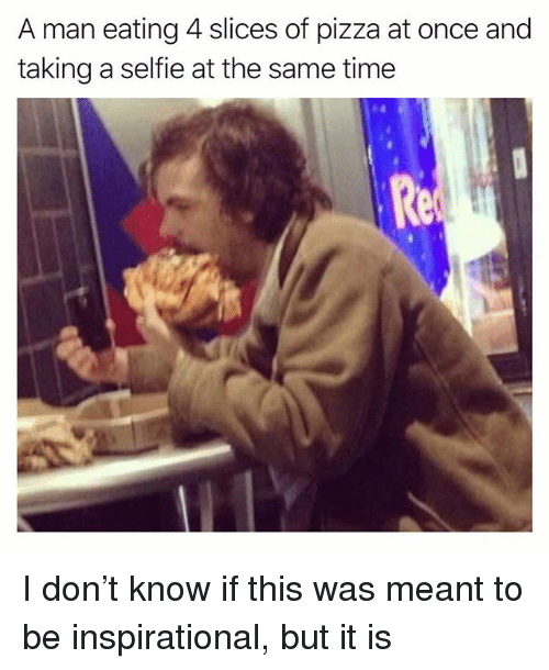 Funny, Pizza, and Selfie: A man eating 4 slices of pizza at once and  taking a selfie at the same time I don't know if this was meant to be inspirational, but it is
