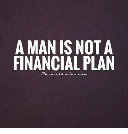 A MAN IS NOT A FINANCIAL PLAN Picture Quotescom Meme On MEME Awesome Financial Quotes