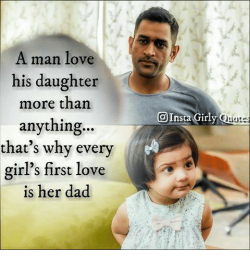 Dad, Girls, and Love: A man love  his daughter  more than  anything...  that's why every  girl's first love  is her dad  Girly  O Ins