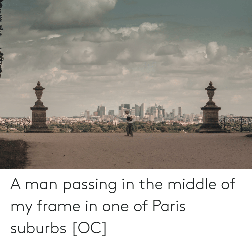 Paris, The Middle, and One: A man passing in the middle of my frame in one of Paris suburbs [OC]