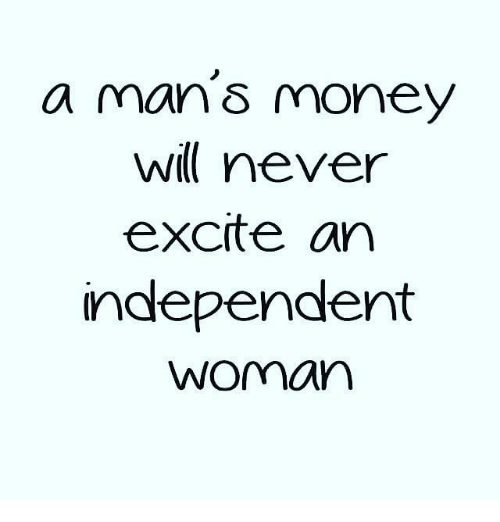 Memes, Money, and Excite: a man S money  never  excite an  Independent  Woman