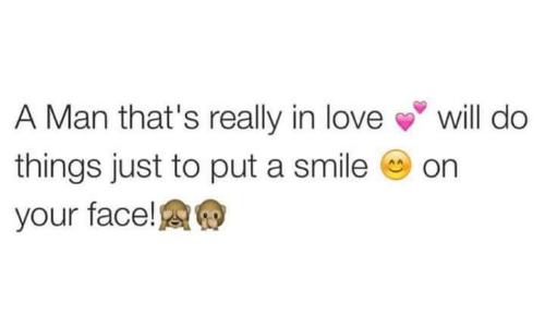 A Man Thats Really In Love Will Do Things Just To Put A Smile On