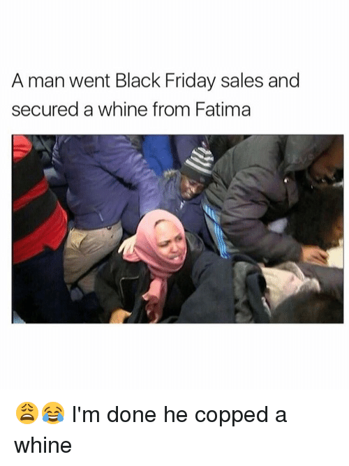 e91a6549f32 A Man Went Black Friday Sales and Secured a Whine From Fatima 😩😂 I ...