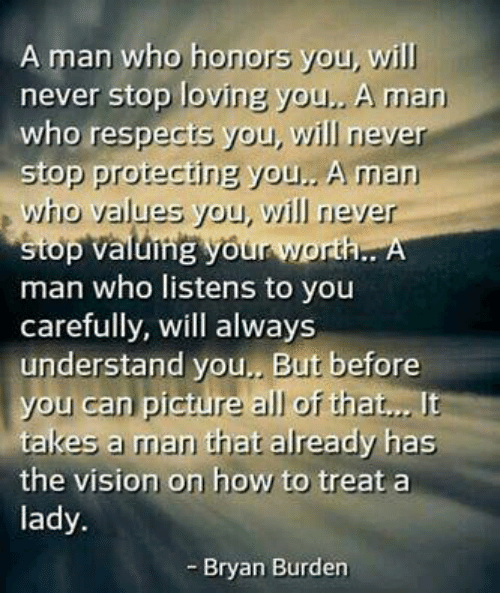 A Man Who Honors You Will Never Stop Loving You A Man Who Respects