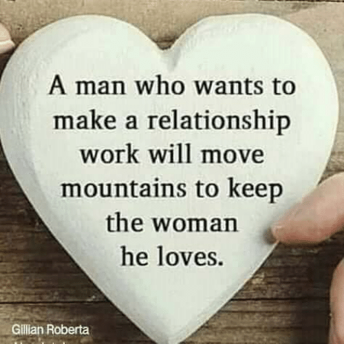 Memes, Work, and 🤖: A man who wants to  make a relationship  work will move  mountains to keep  the woman  he loves.  Gillian Roberta