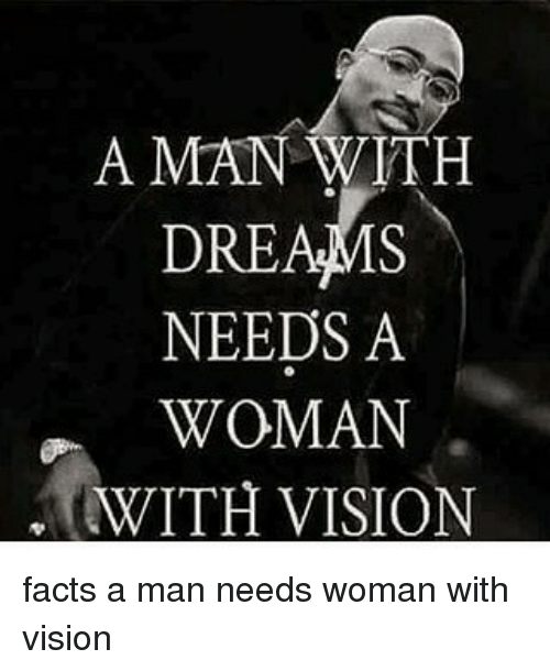 635b7bc54b93 A MAN WITH DREAMS NEEDS a WOMAN WITH VISION Facts a Man Needs Woman ...