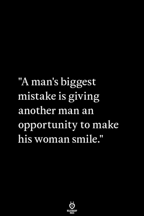 "Opportunity, Smile, and Another: ""A man's biggest  mistake is giving  another man an  opportunity to make  his woman smile."""