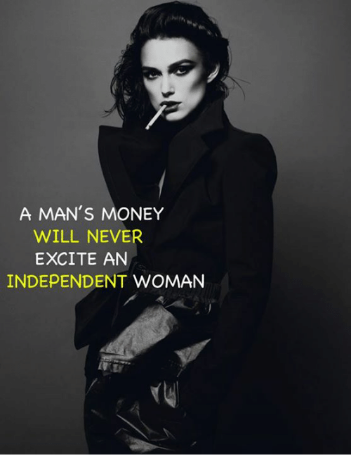 Memes, Money, and Excite: A MAN'S MONEY  WILL NEVER  EXCITE AN  INDEPENDENT WOMAN
