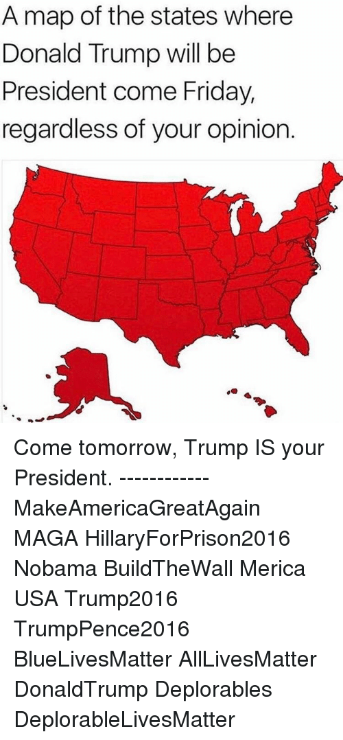 A Map Of The States Where Donald Trump Will Be President Come Friday