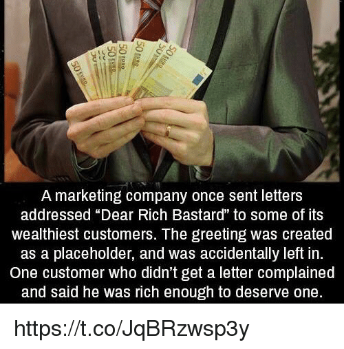 A Marketing Company Once Sent Letters Addressed Dear Rich Bastard To