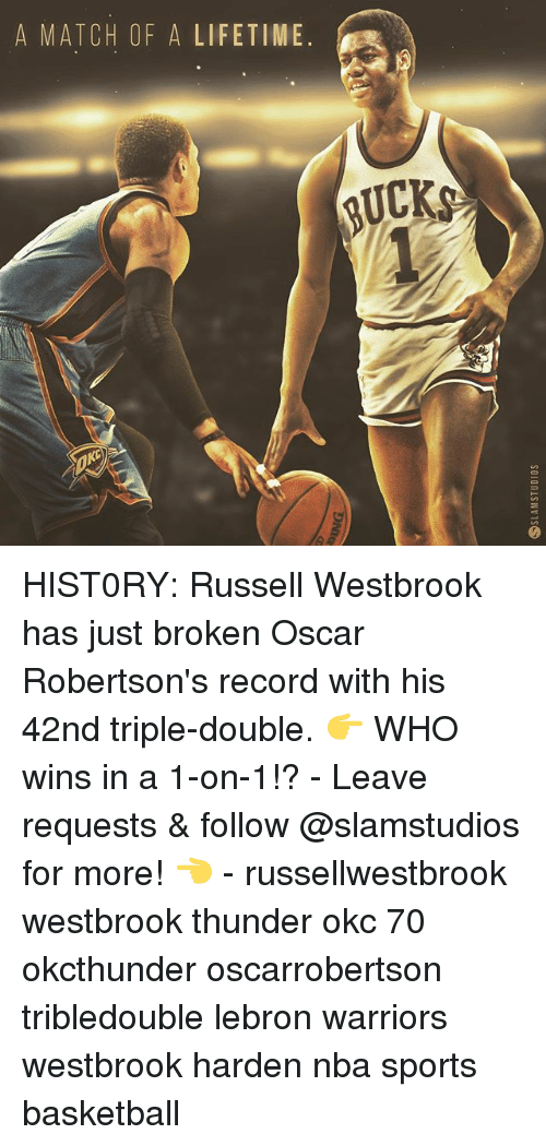 Basketball, Memes, and Nba: A MATCH OF A LIFETIME.  RUCKS HIST0RY: Russell Westbrook has just broken Oscar Robertson's record with his 42nd triple-double. 👉 WHO wins in a 1-on-1!? - Leave requests & follow @slamstudios for more! 👈 - russellwestbrook westbrook thunder okc 70 okcthunder oscarrobertson tribledouble lebron warriors westbrook harden nba sports basketball