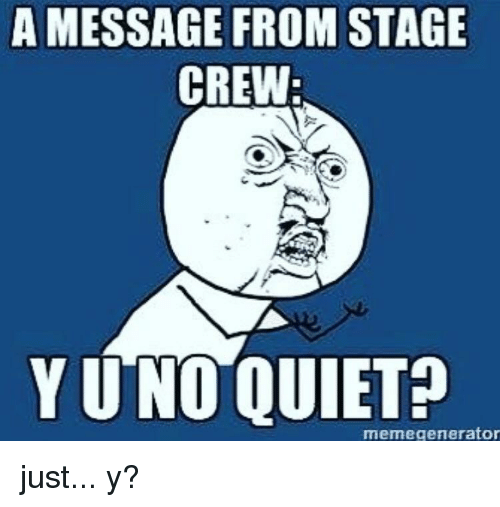 A Message From Stage Crew Memegenerator Crew Meme On Meme