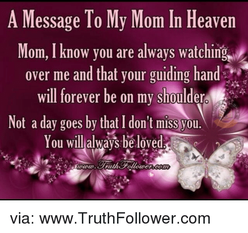 A Message To My Mom In Heaven Mom Know You Are Always