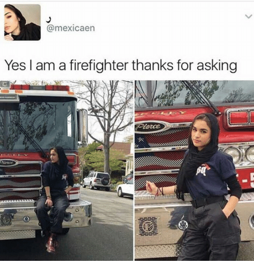 a mexicaen yes i am a firefighter thanks for asking 19603875 a mexicaen yes i am a firefighter thanks for asking firefighter