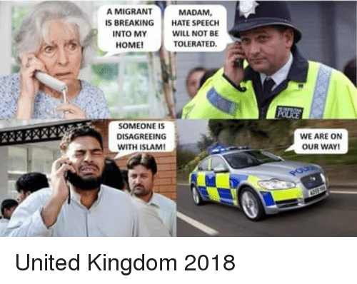 Home, Islam, and United: A MIGRANT  IS BREAKING HATE SPEECH  MADAM  INTO MY  HOME  WILL NOT BE  TOLERATED.  SOMEONE IS  DISAGREEING  WITH ISLAM!  WE ARE ON  OUR WAY United Kingdom 2018