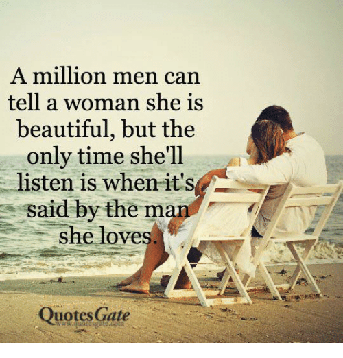 A Million Men Can Tell A Woman She Is Beautiful But The Only Time