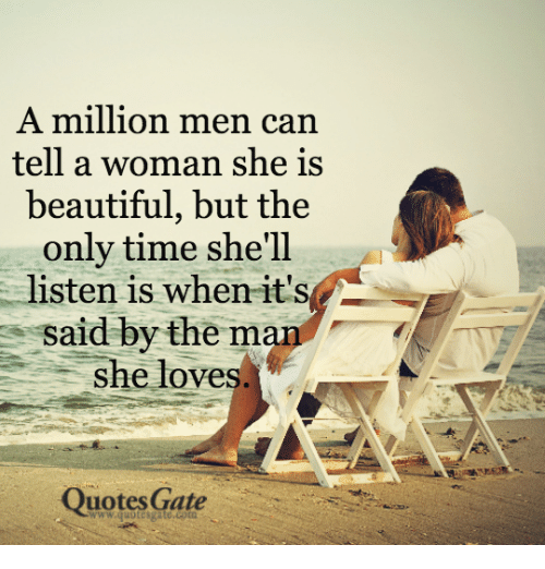 A Million Men Can Tell a Woman She Is Beautiful but the Only