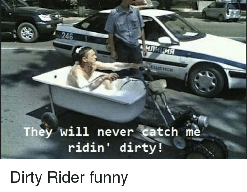 Ridin Dirty Funny Meme : A mim ma they will never catch me ridin dirty dirty rider funny