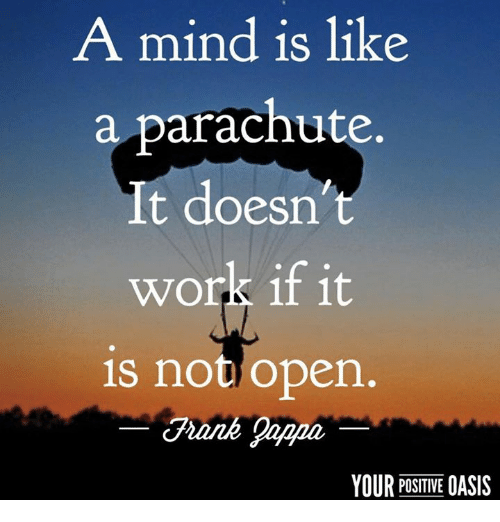 Memes, 🤖, and Open: A mind is like  a parachute.  It doesn't  work if it  is not open.  YOUR POSITIVE  OASIS