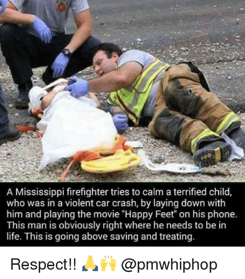 """Life, Memes, and Phone: A Mississippi firefighter tries to calm a terrified child,  who was in a violent car crash, by laying down with  him and playing the movie """"Happy Feet"""" on his phone.  This man is obviously right where he needs to be in  life. This is going above saving and treating Respect!! 🙏🙌 @pmwhiphop"""