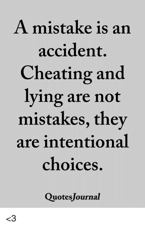Cheating, Memes, and Lying: A mistake is an  accident.  Cheating and  lying are not  mistakes, they  are intentional  choices  QuotesJournal <3