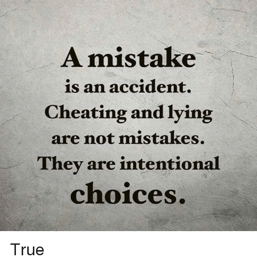 A Mistake Is an Accident Cheating and Lying Are Not Mistakes They